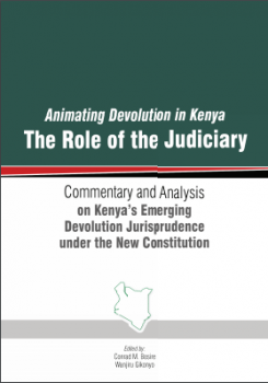 "Animating Devolution in Kenya ""The role of the Judiciary"